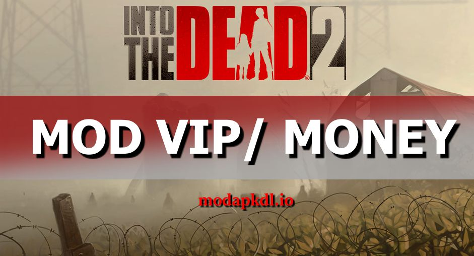 Into the Dead 2 mod vip download