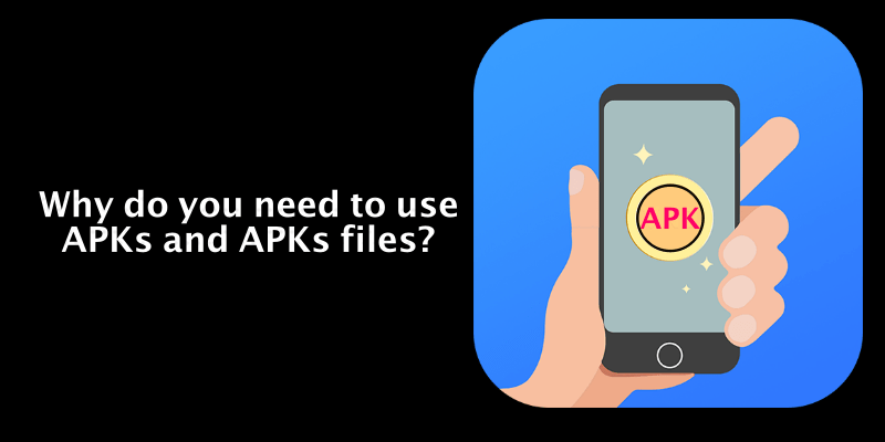 Why do you need to use APKs and APKs files